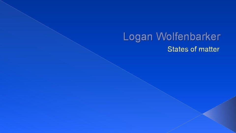 Logan Wolfenbarker States of matter