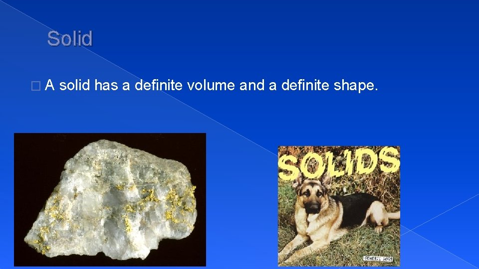 . Solid �A solid has a definite volume and a definite shape.