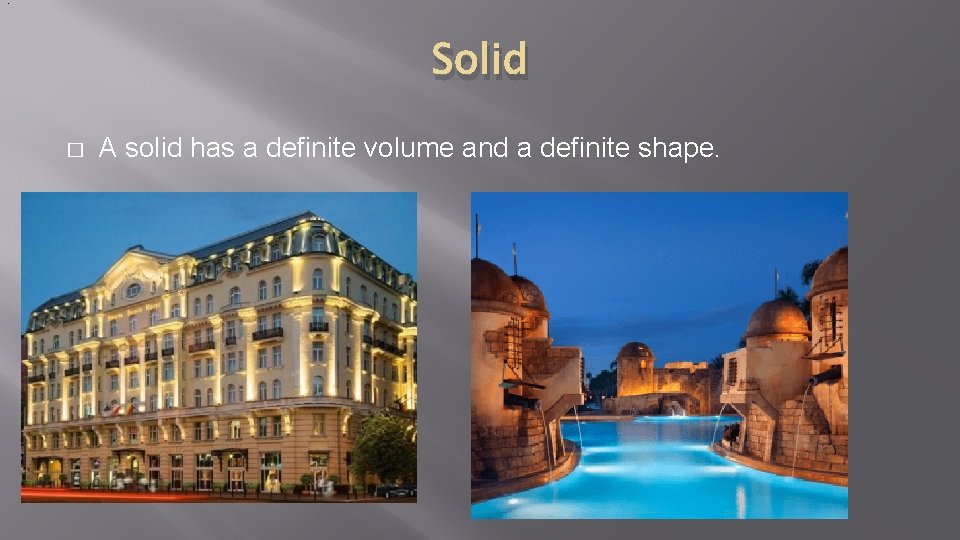 . Solid � A solid has a definite volume and a definite shape.