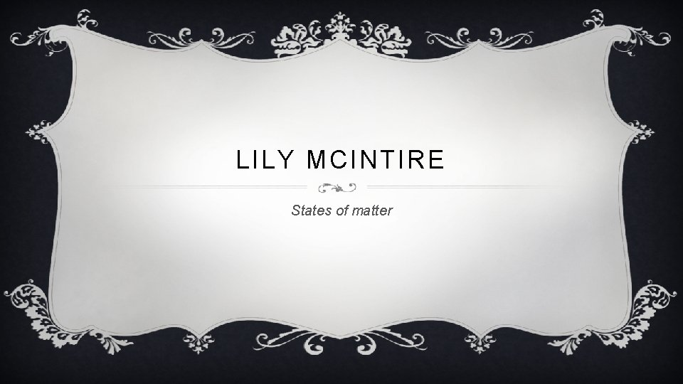 LILY MCINTIRE States of matter