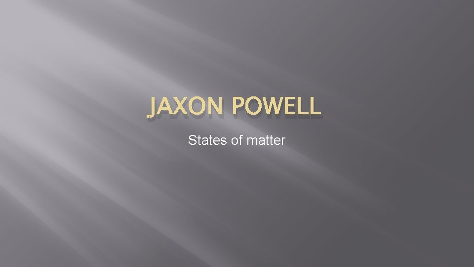 JAXON POWELL States of matter