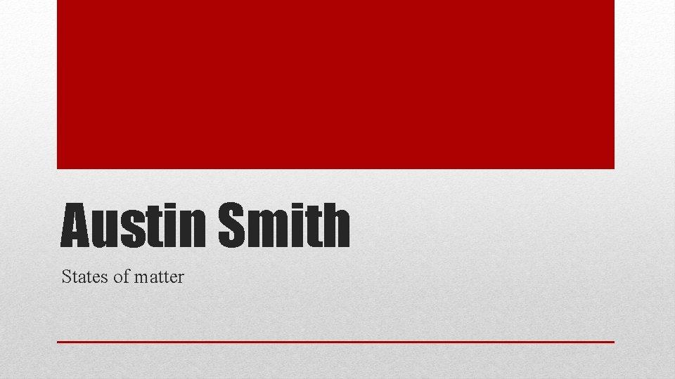 Austin Smith States of matter