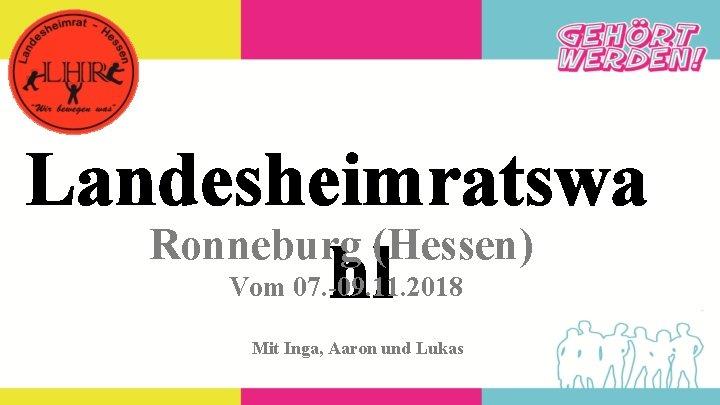 Landesheimratswa Ronneburg (Hessen) hl Vom 07. -09. 11. 2018 Mit Inga, Aaron und Lukas