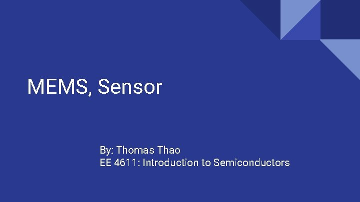 MEMS, Sensor By: Thomas Thao EE 4611: Introduction to Semiconductors