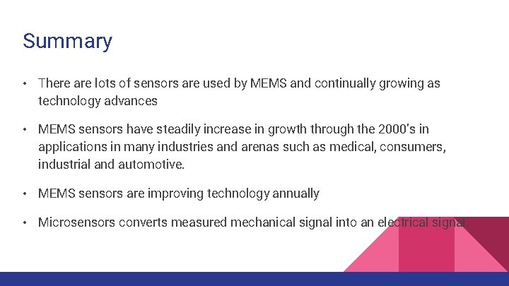 Summary • There are lots of sensors are used by MEMS and continually growing