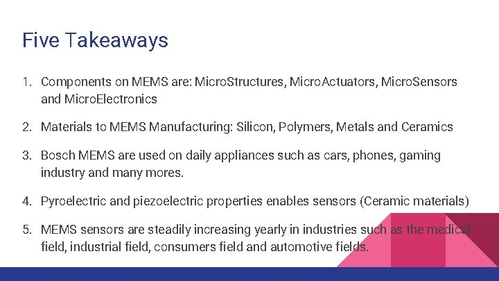 Five Takeaways 1. Components on MEMS are: Micro. Structures, Micro. Actuators, Micro. Sensors and
