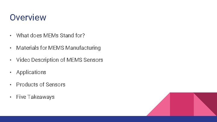 Overview • What does MEMs Stand for? • Materials for MEMS Manufacturing • Video