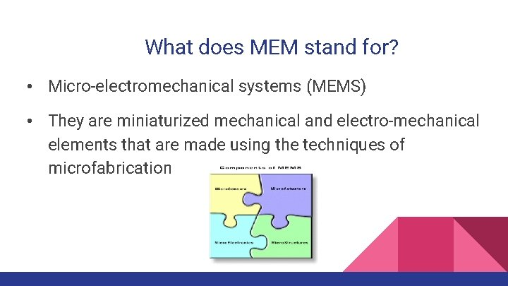What does MEM stand for? • Micro-electromechanical systems (MEMS) • They are miniaturized mechanical