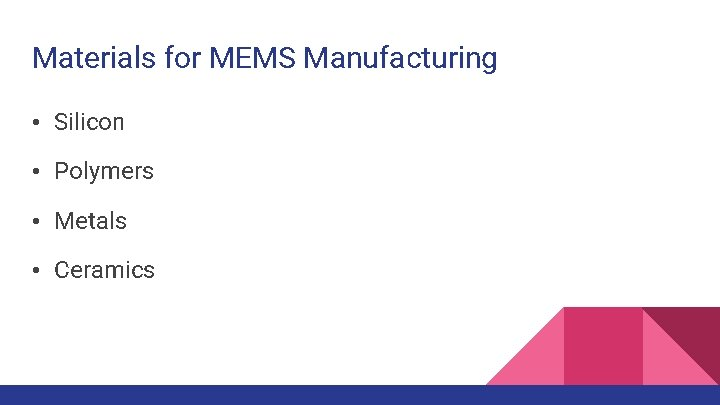 Materials for MEMS Manufacturing • Silicon • Polymers • Metals • Ceramics