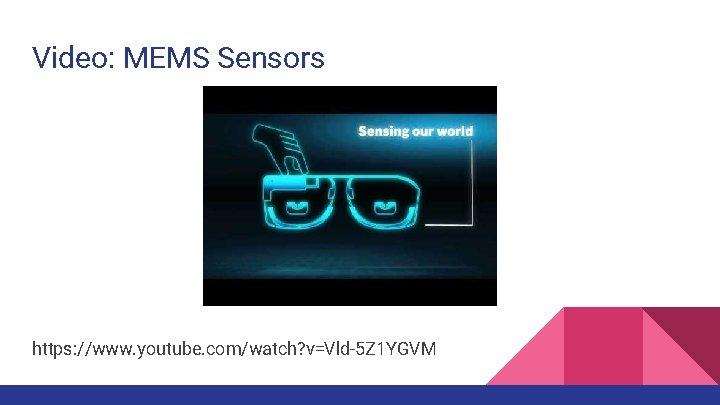 Video: MEMS Sensors https: //www. youtube. com/watch? v=Vld-5 Z 1 YGVM