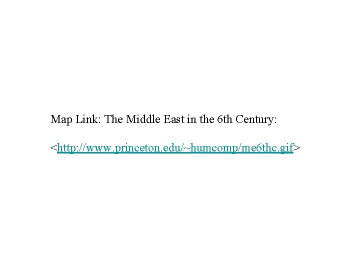 Map Link: The Middle East in the 6 th Century: <http: //www. princeton. edu/~humcomp/me