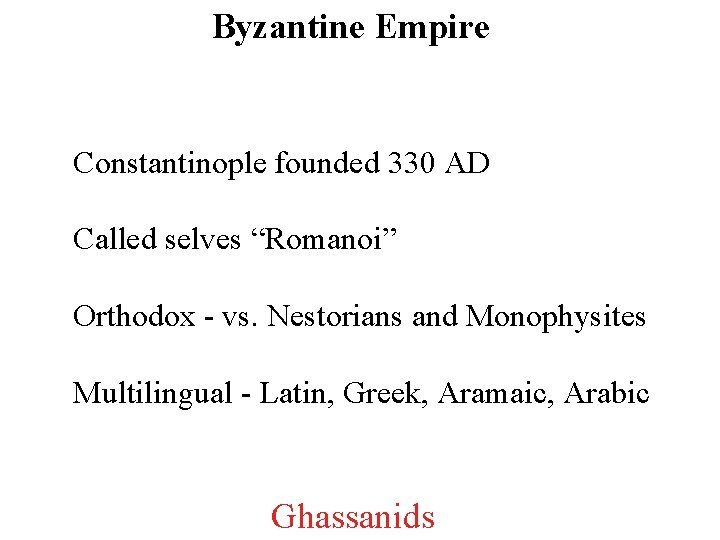 """Byzantine Empire Constantinople founded 330 AD Called selves """"Romanoi"""" Orthodox - vs. Nestorians and"""