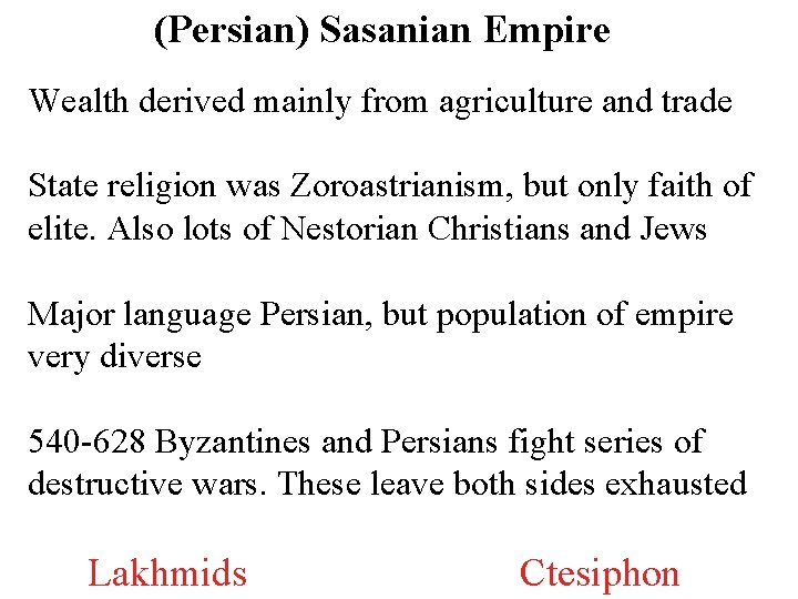 (Persian) Sasanian Empire Wealth derived mainly from agriculture and trade State religion was Zoroastrianism,