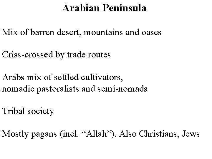 Arabian Peninsula Mix of barren desert, mountains and oases Criss-crossed by trade routes Arabs