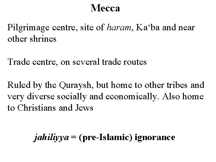 Mecca Pilgrimage centre, site of haram, Ka'ba and near other shrines Trade centre, on