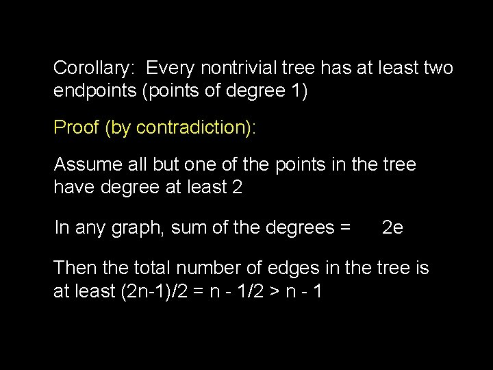 Corollary: Every nontrivial tree has at least two endpoints (points of degree 1) Proof