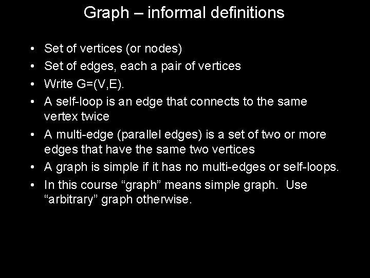 Graph – informal definitions • • Set of vertices (or nodes) Set of edges,