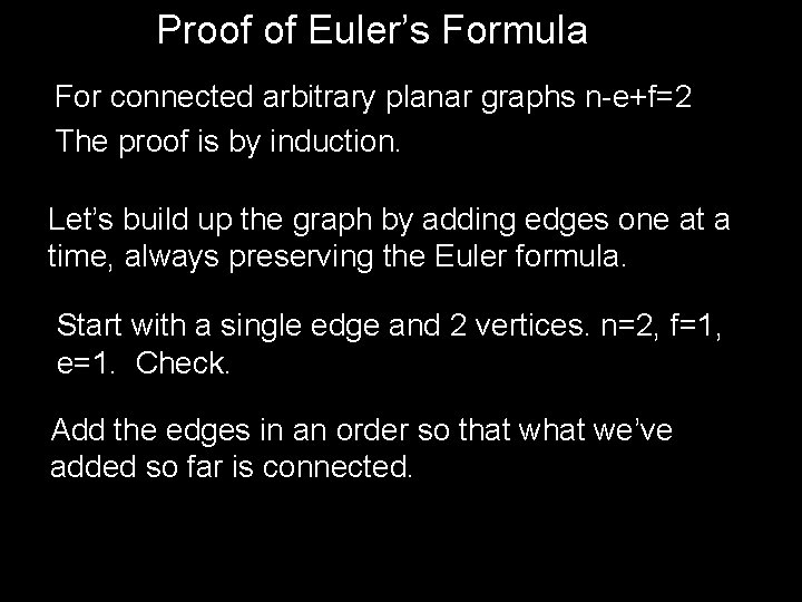 Proof of Euler's Formula For connected arbitrary planar graphs n-e+f=2 The proof is by