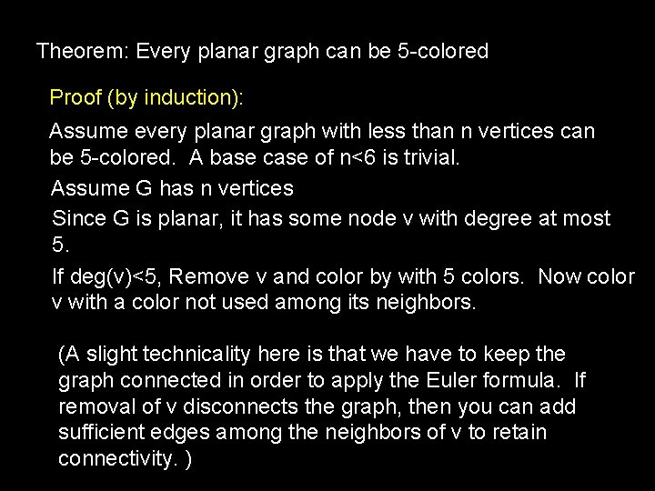 Theorem: Every planar graph can be 5 -colored Proof (by induction): Assume every planar