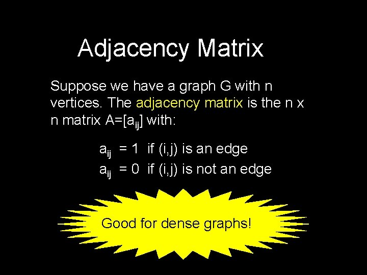 Adjacency Matrix Suppose we have a graph G with n vertices. The adjacency matrix