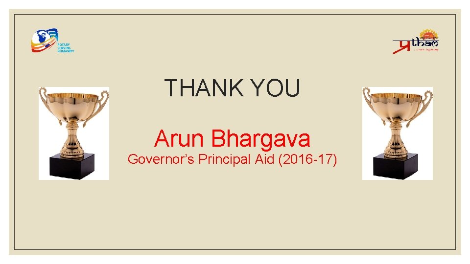 THANK YOU Arun Bhargava Governor's Principal Aid (2016 -17)