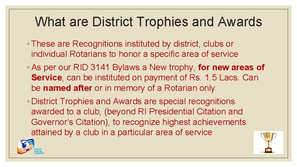 What are District Trophies and Awards ◦ These are Recognitions instituted by district, clubs