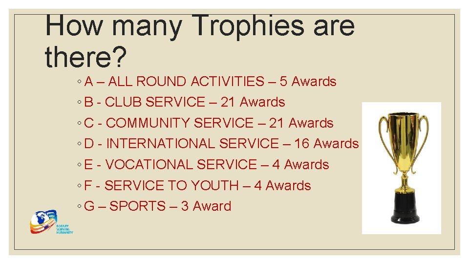 How many Trophies are there? ◦ A – ALL ROUND ACTIVITIES – 5 Awards