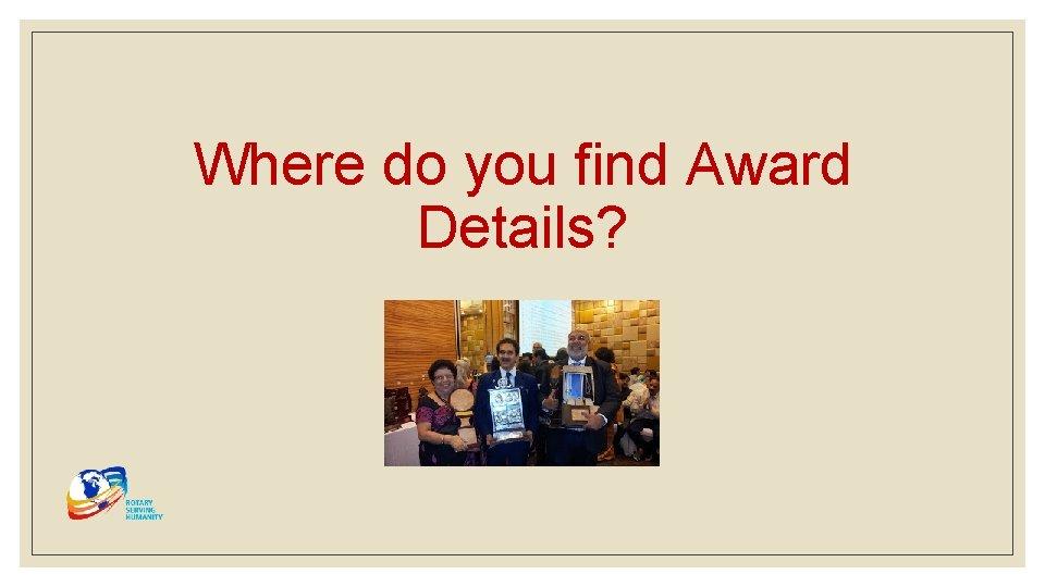 Where do you find Award Details?