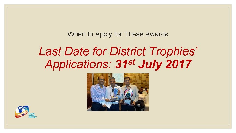 When to Apply for These Awards Last Date for District Trophies' st Applications: 31