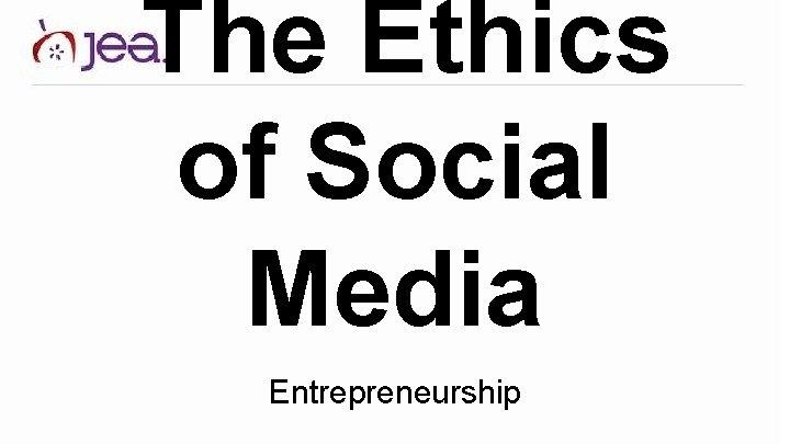 The Ethics of Social Media Entrepreneurship