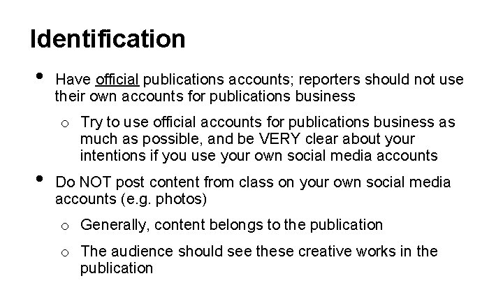 Identification • Have official publications accounts; reporters should not use their own accounts for