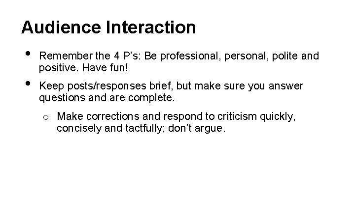 Audience Interaction • Remember the 4 P's: Be professional, personal, polite and • positive.