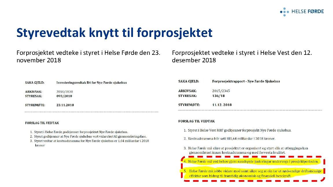 Styrevedtak knytt til forprosjektet Forprosjektet vedteke i styret i Helse Førde den 23. november