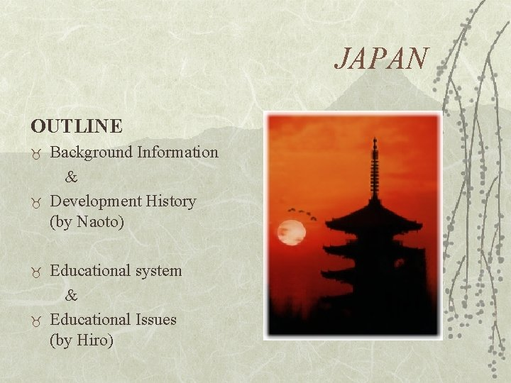 JAPAN OUTLINE _ _ Background Information & Development History (by Naoto) Educational system &