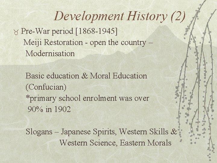 Development History (2) _ Pre-War period [1868 -1945] Meiji Restoration - open the country