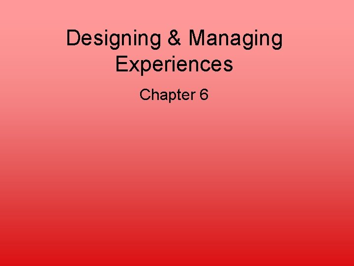 Designing & Managing Experiences Chapter 6