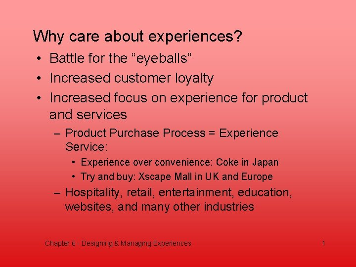 """Why care about experiences? • Battle for the """"eyeballs"""" • Increased customer loyalty •"""