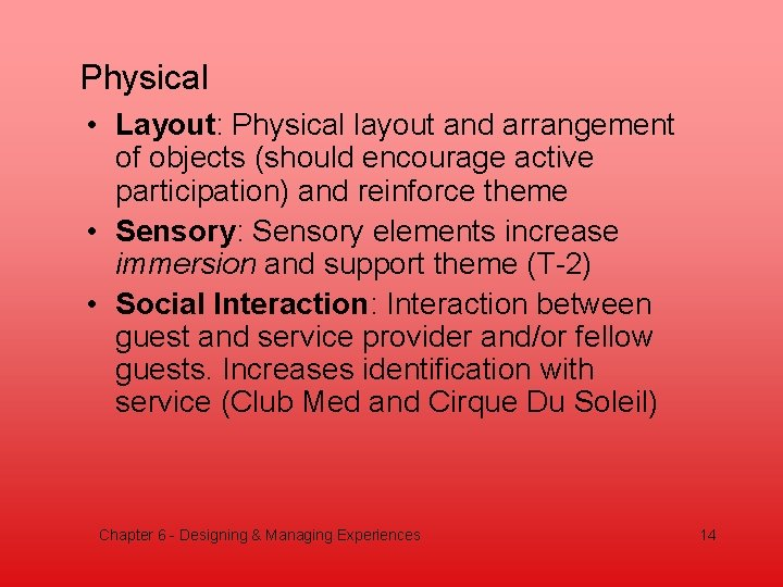 Physical • Layout: Physical layout and arrangement of objects (should encourage active participation) and
