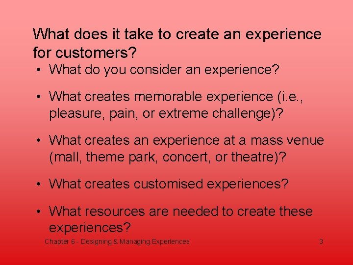 What does it take to create an experience for customers? • What do you