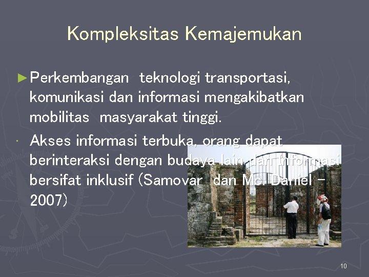 Kompleksitas Kemajemukan ► Perkembangan teknologi transportasi, komunikasi dan informasi mengakibatkan mobilitas masyarakat tinggi. •