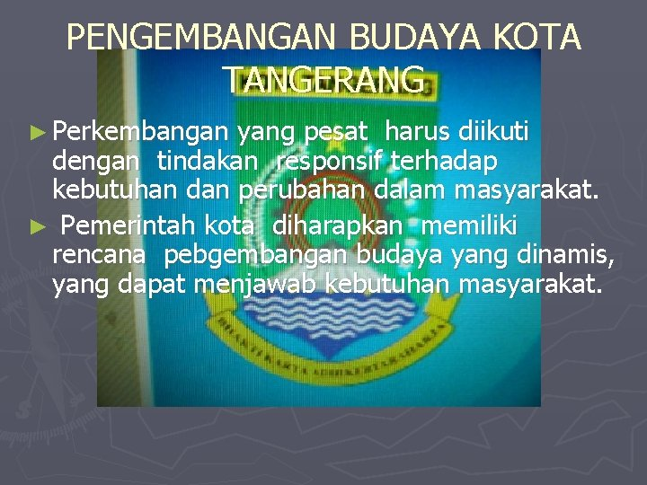 PENGEMBANGAN BUDAYA KOTA TANGERANG ► Perkembangan yang pesat harus diikuti dengan tindakan responsif terhadap