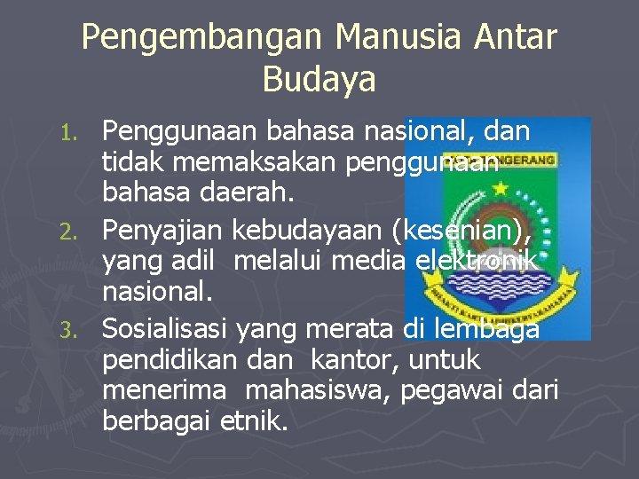 Pengembangan Manusia Antar Budaya Penggunaan bahasa nasional, dan tidak memaksakan penggunaan bahasa daerah. 2.