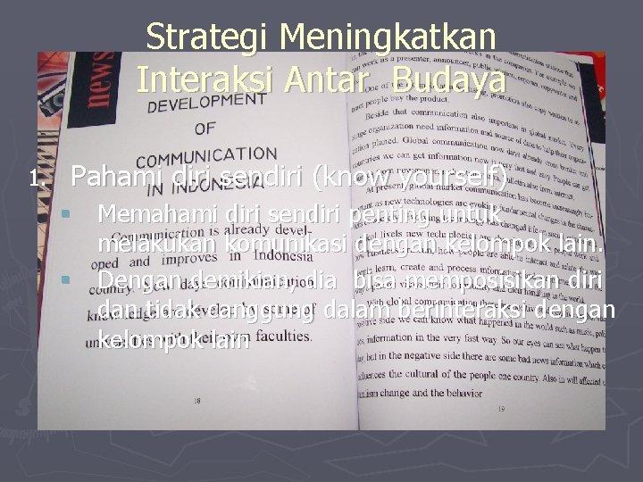 Strategi Meningkatkan Interaksi Antar Budaya 1. Pahami diri sendiri (know yourself) § Memahami diri