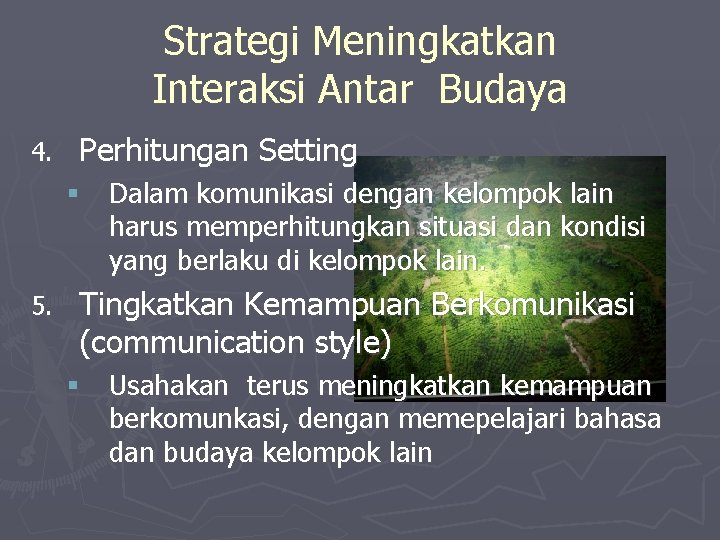 Strategi Meningkatkan Interaksi Antar Budaya 4. Perhitungan Setting § Dalam komunikasi dengan kelompok lain