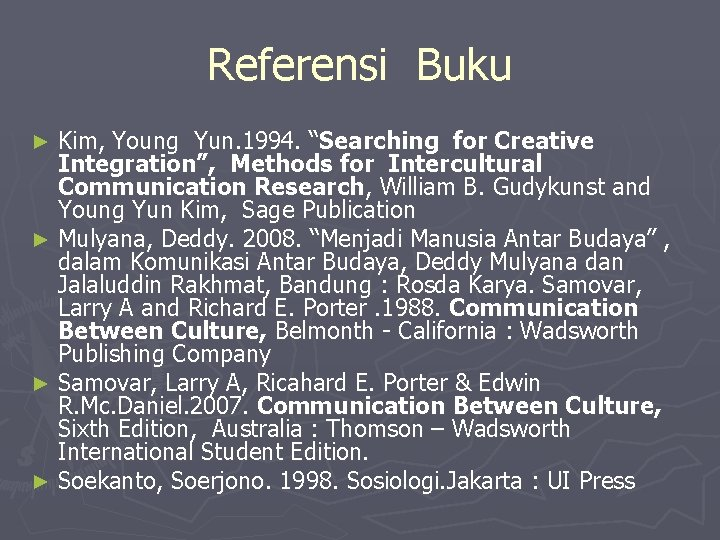 "Referensi Buku Kim, Young Yun. 1994. ""Searching for Creative Integration"", Methods for Intercultural Communication"