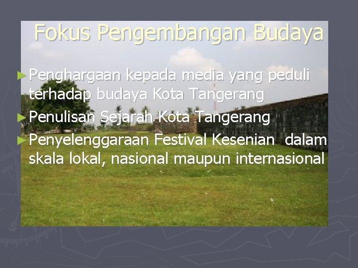 Fokus Pengembangan Budaya ► Penghargaan kepada media yang peduli terhadap budaya Kota Tangerang ►