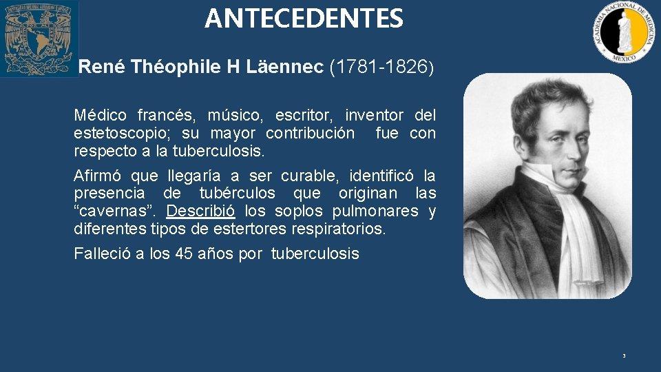 ANTECEDENTES René Théophile H Läennec (1781 -1826) Médico francés, músico, escritor, inventor del estetoscopio;