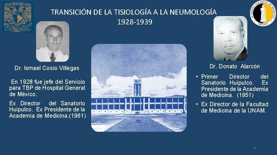 TRANSICIÓN DE LA TISIOLOGÍA A LA NEUMOLOGÍA 1928 -1939 Dr. Ismael Cosío Villegas Dr.