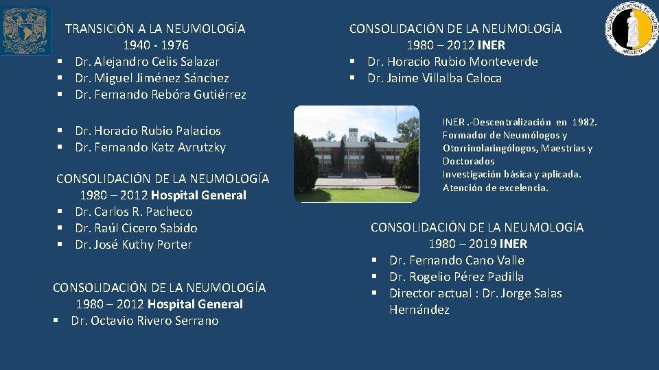 TRANSICIÓN A LA NEUMOLOGÍA 1940 - 1976 § Dr. Alejandro Celis Salazar § Dr.
