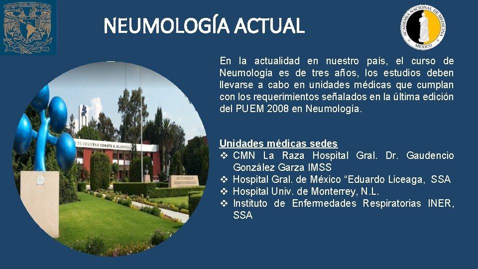 NEUMOLOGÍA ACTUAL En la actualidad en nuestro país, el curso de Neumología es de